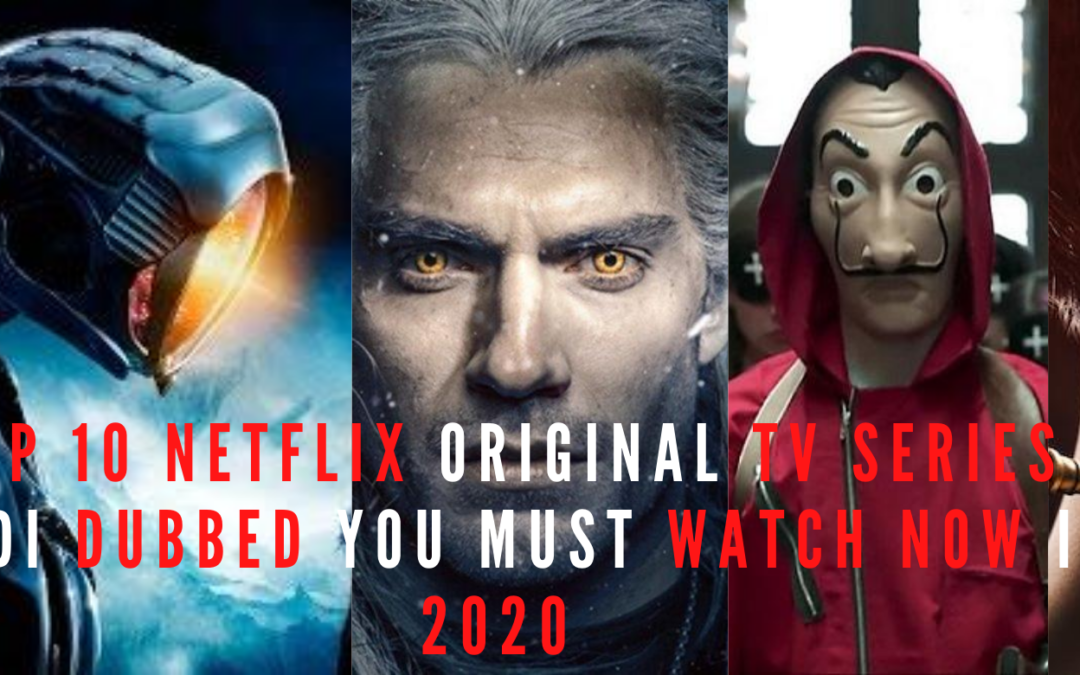 TOP 10 NETFLIX ORIGINAL TV SERIES HINDI DUBBED YOU MUST WATCH NOW IN 2020